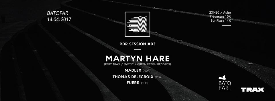 Rive Droite Records Session 003 w/ Martyn Hare, Madlex, Thomas Delecroix & FUERR @Batofar