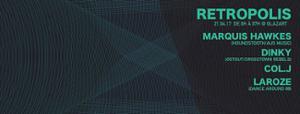 RETROPOLIS w/ DINKY - MARQUIS HAWKES - LAROZE - COL J