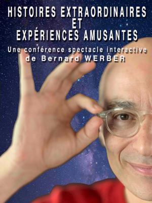 BERNARD WERBER : HISTOIRES EXTRAORDINAIRES ET EXPERIENCES AMUSANTES