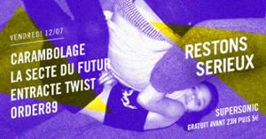 FESTIVAL RESTONS SERIEUX #4 : Carambolage • La Secte du Futur • Entracte Twist • Order89
