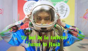 LE BA LDE LA TOILETTE - #Future is fluid