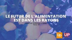 UP CONFÉRENCES : LE FUTUR DE L'ALIMENTATION EST DANS LES RAYONS