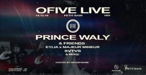 OFIVE LIVE : PRINCE WALY & Friends