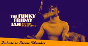 """THE FUNKY FRIDAY JAM by FELIX SABAL-LECCO : """"Tribute to Stevie Wonder """""""