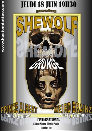 SheWolf / Prince Albert  / Weird Brainz à L'international