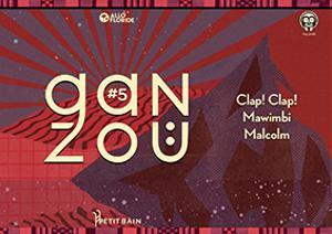 LA GANZOÜ #5 : CLAP ! CLAP ! + MAWIMBI & MALCOLM