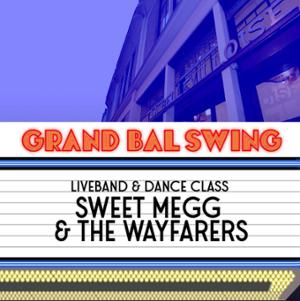LE GRAND BAL SWING w/ SWEET MEGG & THE WAYFARERS