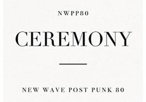 Ceremony New Wave Post Punk XVII