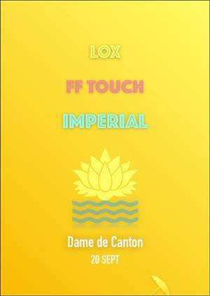 IMPERIAL + FF TOUCH + 1ère partie LOX