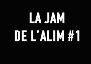 LA JAM DE L'ALIM#1