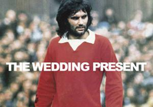 THE WEDDING PRESENT PLAYS GEORGE BEST + GUEST