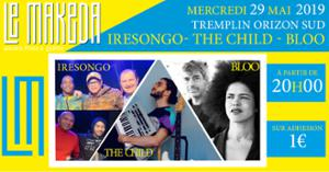 Tremplin Scène Découverte : Phase 1 : Iresongo, The Child, Bloo