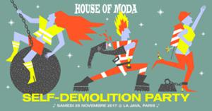HOUSE of MODA - Self-Demolition Party
