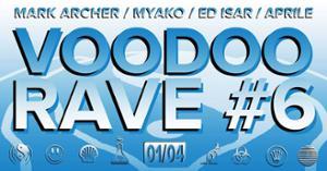 Voodoo Rave #6 - Mark Archer, Myako, Ed Isar & Aprile