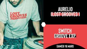 Aurelio (Lost Grooves) + Switch Groove Exp // L'Alimentation Générale
