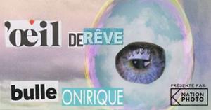 12e GRAND CONCOURS NATION PHOTO : OEIL DE RÊVE, BULLE ONIRIQUE