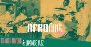 AfroFunk Party #1: FRANCK BIYONG & LIPOMBE JAZZ + Jam Session
