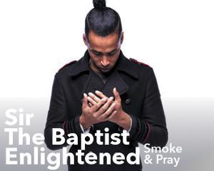 Sir the Baptist – Enlightened  « Smoke & Pray »