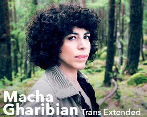 Macha Gharibian « Trans Extended »
