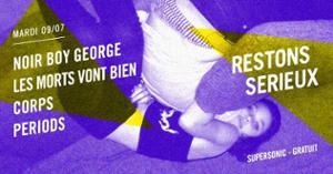 FESTIVAL RESTONS SERIEUX #4 : Noir Boy George • Periods / Supersonic (Entrée gratuite)