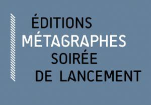 Soirée de lancement des éditions métagraphes