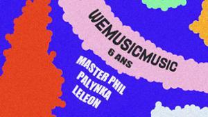 WEMUSICMUSIC 6 YEARS • Master Phil • Palynka • LeLeon