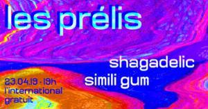 les prélis : Shagadelic • Simili Gum • Guest