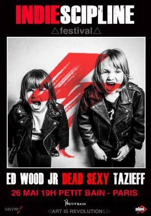 INDIESCIPLINE FESTIVAL : ED WOOD JR. + DEAD SEXY INC. + TAZIEFF