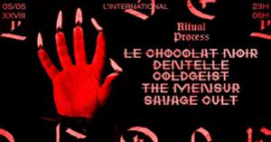 Ritual Process : Le Chocolat Noir + Dentelle + Coldgeist & more