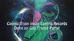 Cosmic Train invite Suntrip Records ! Goa Trance open air party !