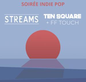 Concert : STREAMS + TEN SQUARE + 1ère partie FF TOUCH