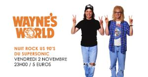 Wayne's World / Nuit Rock US 90's du Supersonic