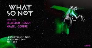 WHAT SO NOT, BELLECOUR, LOGE 21 & MORE