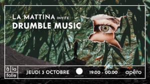 La Mattina invite : Drumble Music ๏ A La Folie