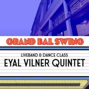 LE GRAND BAL SWING w/ EYAL VILNER QUINTET