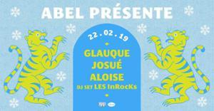 ABEL : Glauque x Josué x Aloise / 22.02.19 / Popup!