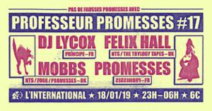 Professeur Promesses #17 w/ DJ Lycox, Felix Hall, Mobbs