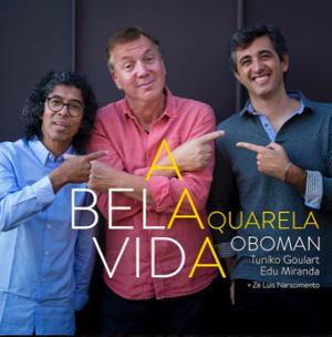 J-Luc OBOMAN FILLON & AQUARELA TRIO – « A BELA VIDA »
