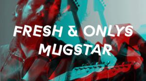 The Fresh & Onlys + Mugstar + DJset