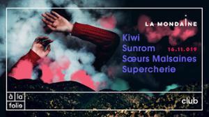 La Mondaine w/ Kiwi, Sunrom, Soeurs Malsaines, Supercherie
