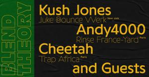Blend Theory : Kush Jones, Andy4000 & Cheetah