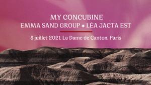 EMMA SAND + MY CONCUBINE + LÉA JACTA EST