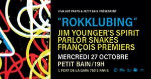 RoKKlubing #1 @ Petit Bain (François Premiers + Parlor Snakes + Jim Younger's Spirit)