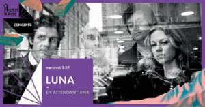 LUNA + En Attendant Ana