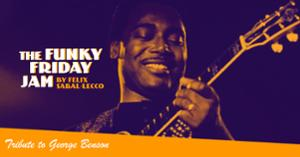 THE FUNKY FRIDAY JAM BY FELIX SABAL LECCO : Tribute to George Benson
