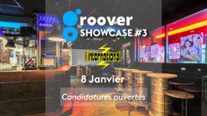 Groover Showcase #3 - Candidatez !   08.01 à L'International