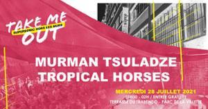 Murman Tsuladze • Tropical Horses / Take Me Out