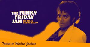 THE FUNKY FRIDAY JAM by Felix Sabal-Lecco, Tribute to Michael Jackson