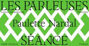 LES PARLEUSES #4 : PAULETTE NARDAL !