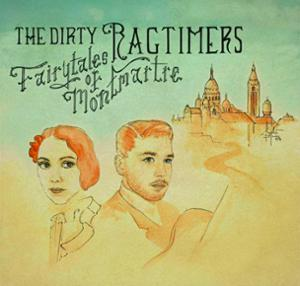 THE DIRTY RAGTIMERS « FAIRYTALES OF MONTMARTRE »